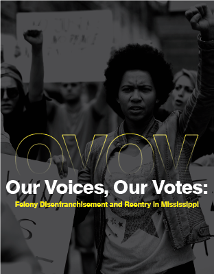 Our Voice, Our Vote: Felony Disenfranchisement and Re-entry in Mississippi (2021)